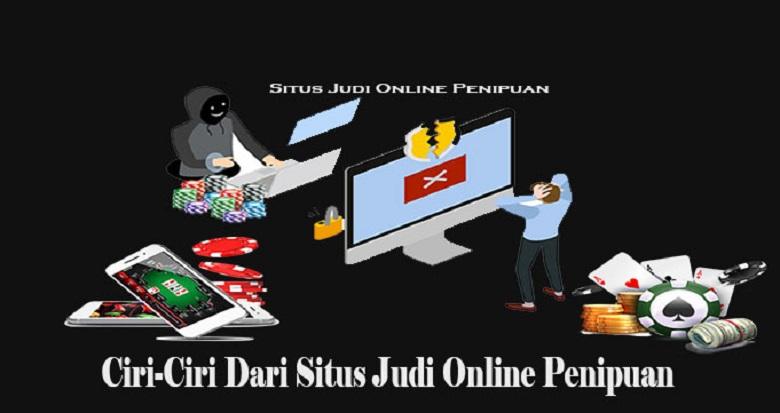 Ciri Ciri Dari Situs Judi Online Penipuan