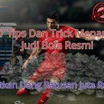 7 tips dan trick menang judi bola resmi
