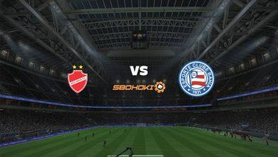 Photo of Live Streaming  Vila Nova-GO vs Bahia 1 Juni 2021