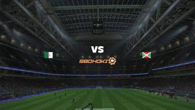 Photo of Live Streaming  Algeria vs Burundi 16 Juni 2021