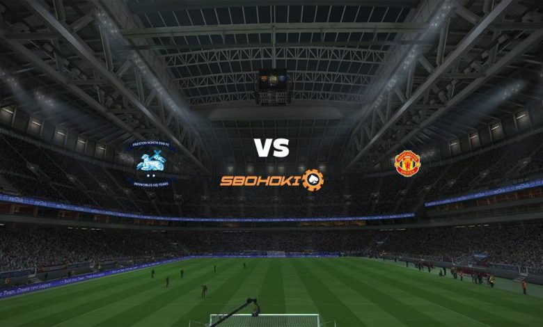 Live Streaming Preston North End vs Manchester United 31 Juli 2021 1