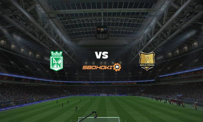 Live Streaming Atltico Nacional vs Rionegro guilas 30 Agustus 2021 1